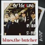 6/16(日) blues.the-butcher